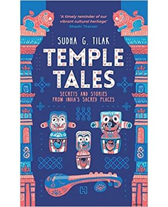 Temple Tales: Secrets And Stories From India s Sacred Places