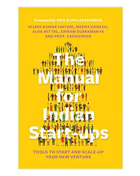The Manual For Indian Start- Ups: Tools To Start And Scale- Up Your New Venture