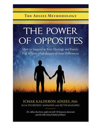 The Power Of Opposites: How To Succeed In Your Marriage And Family Not In Spite Of But Because Of, Your Differences