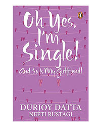 Oh Yes, I'M Single! : And So Is My Girlfriend!