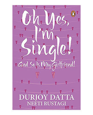 Oh Yes, I M Single! : And So Is My Girlfriend!
