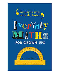 Everyday Maths For Grown- Ups: Getting To Grips With The Basics