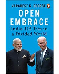 Open Embrace: India- Us Ties In A Divided World