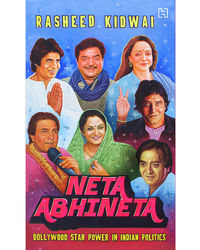 Neta Abhineta: Bollywood Star Power In Indian Politics