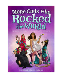 More Girls Who Rocked The World: Heroines From Ada Lovelace To Misty Copeland