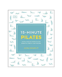 15- Minute Pilates: Four 15- Minute Workouts For Strength, Stretch, And Control