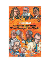 Eureka! : Greatest Scientists Who Changed The World