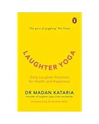 Laughter Yoga: Daily Laughter Practices For Health And Happiness