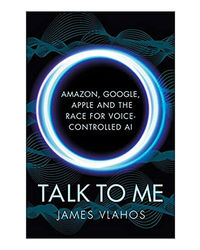 Talk To Me: Amazon, Google, Apple And The Race For Voice- Controlled Ai