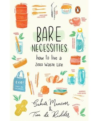 Bare Necessities: How To Live A Zero- Waste Life