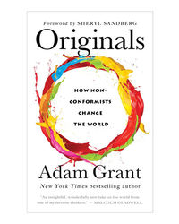 Originals: How Non- Conformists Change The World