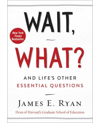 Wait, What? : And Life s Other Essential Questions