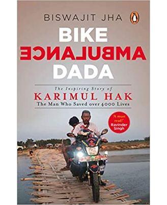 Bike Ambulance Dada: The Inspiring Story Of Karimul Hak: The Man Who Saved 4000 Lives