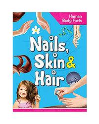 Nails Skin & Hair- Human Body Facts