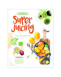 A New Healthy You! Super Juicing: Cleanse, Rejuvenate And Feel Great