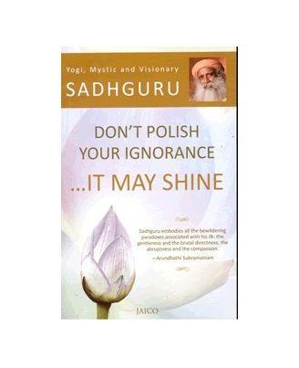 Don t Polish Your Ignorance. . . . It May Shine