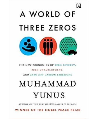 A World Of Three Zeros: The New Economics Of Zero Poverty, Zero Unemployment And Zero Net Carbon Emissions
