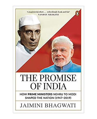 The Promise Of India: How Prime Ministers Nehru To Modi Shaped The Nation (1947