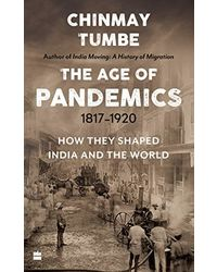 Age Of Pandemics (1817- 1920) : How They Shaped India and the World