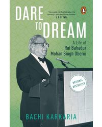 Dare To Dream: A Life Of Rai Bahadur Mohan Singh Oberoi