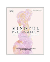Mindful Pregnancy: Meditation, Yoga, Hypnobirthing, Natural Remedies, And Nutrition