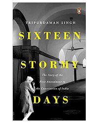 Sixteen Stormy Days: The Story Of The First Amendment Of The Constitution Of India