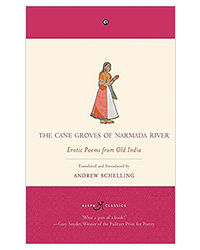 The Cane Groves Of Narmada River: Erotic Poems From Old India