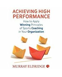 Achieving High Performance: How To Apply Winning Principles Of Sports Coaching In Your Organization