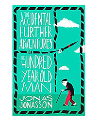 The Accidental Further Adventures Of The Hundred- Year- Old Man