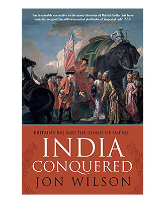 India Conquered: Britain s Raj And The Chaos Of Empire