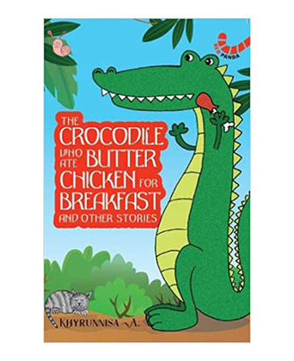 The Crocodile Who Ate Butter Chicken For Breakfast And Other Animal Stories