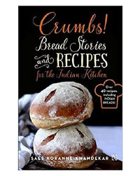 Crumbs! : Bread Stories And Recipes For The Indian Kitchen