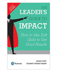The Leader's Guide To Impact, 1/E: How To Use Soft Skills To Get Hard Results