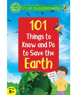 101 Things To Know And Do: Let s Save The Earth