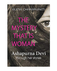 The Mystery That Is Woman- Ashapurna Devi Through Her Stories