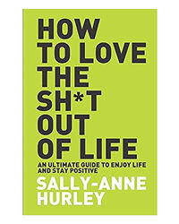 How To Love The Shit Out Of Life