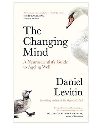 The Changing Mind: A Neuroscientist s Guide To Ageing Well
