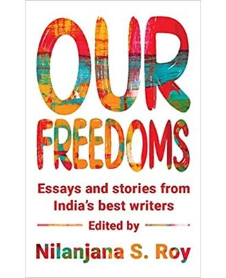Our Freedoms: Essays And Stories From India s Best Writers