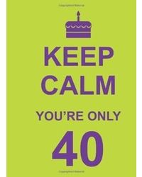 Keep Calm You'Re Only 40(Nr)