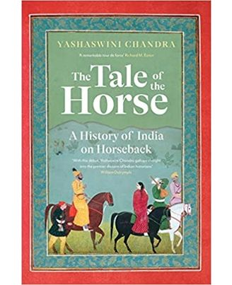 The Tale Of The Horse: A History Of India On Horseback