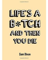 Life'S A B* Tch And Then You Die (Nr)