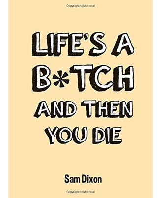 Life S A B* Tch And Then You Die (Nr)