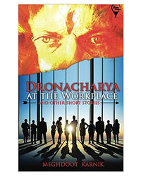 Dronacharya At The Workplace And Other Short Stories