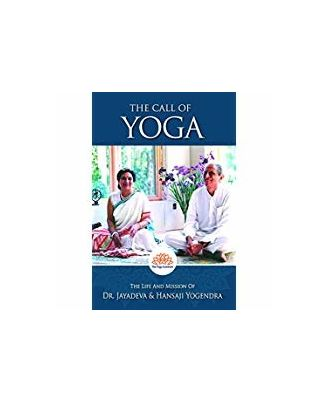 The Call Of Yoga: The Life And Mission Of Dr. Jayadeva & Hansaji Yogendra