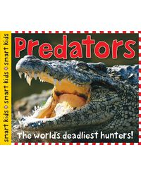 Smart Kids: Predators: The World's Deadliest Hunters