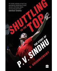 Shuttling To The Top: The Story Of Pv Sindhu