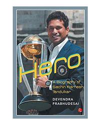 Hero A Biography Of Sachin Ramesh Tendulkar