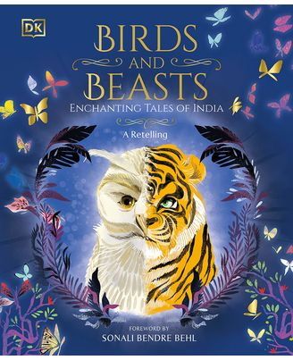 Birds and Beasts: Enchanting Tales of India- A Retelling- Foreword by Sonali Bendre Behl