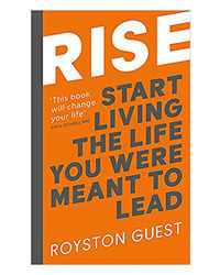 Rise: Start Living The Life You Were Meant To Lead