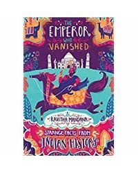 The Emperor Who Vanished: Strange Facts From Indian History